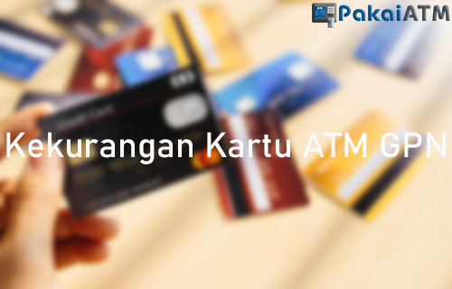 Kekurangan Kartu ATM GPN