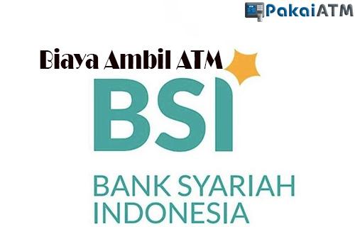 Biaya Ambil ATM BSI
