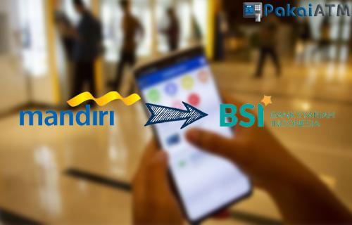 Cara Transfer ke BSI Lewat Mandiri Online