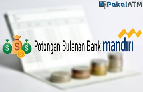 Potongan Bulanan Bank Mandiri dari Semua Jenis Rekening Tabungan