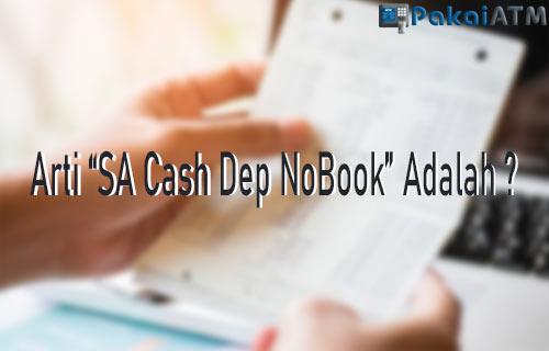 SA Cash Dep NoBook Adalah